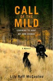 Call of the Mild is a personal memoir of learning how to hunt